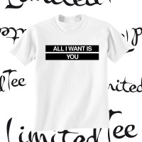 Limited ALL I WANT IS Tee